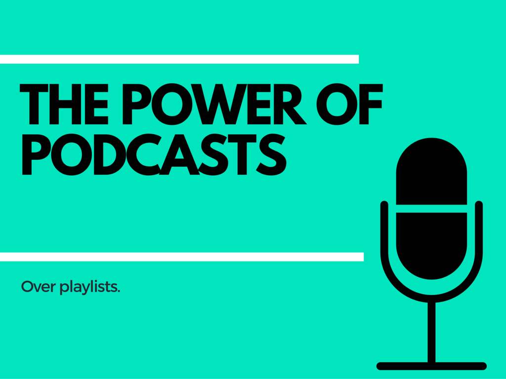 The Power of Podcasts Over Playlists