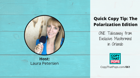 061: Quick Copy Tip: The Polarization Edition - ONE Takeaway From Exclusive Mastermind in Orlando