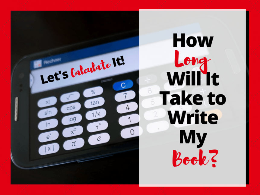 let's calculate How Long Will It Take Me to Write My Book? — How much should I write every day? for your nonfiction book