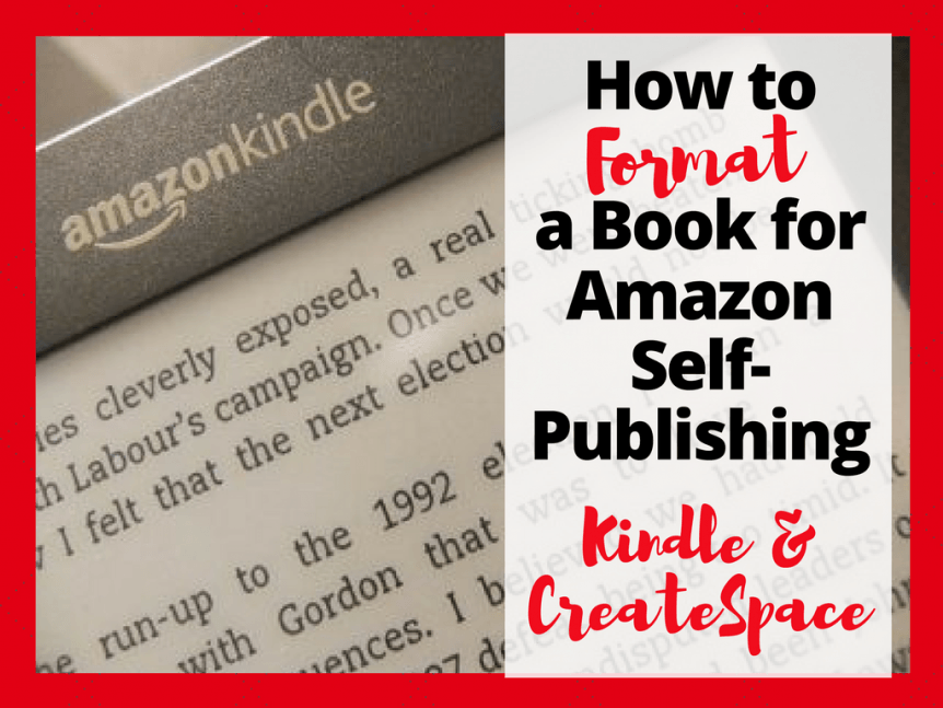 How to Format a Book for Amazon Book Publishing: Kindle Format, CreateSpace, and More