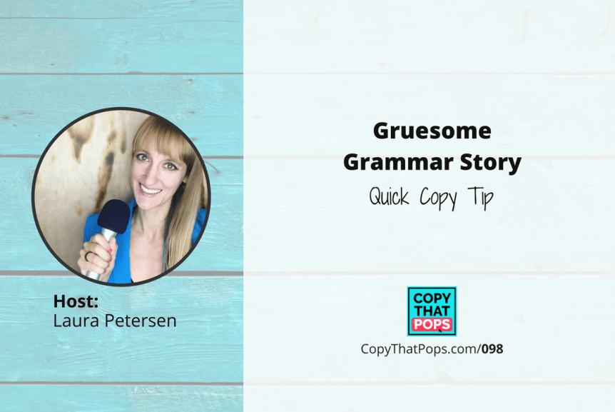 copy that pops podcast 098 - Quick Copy Tip Gruesome Grammar Story