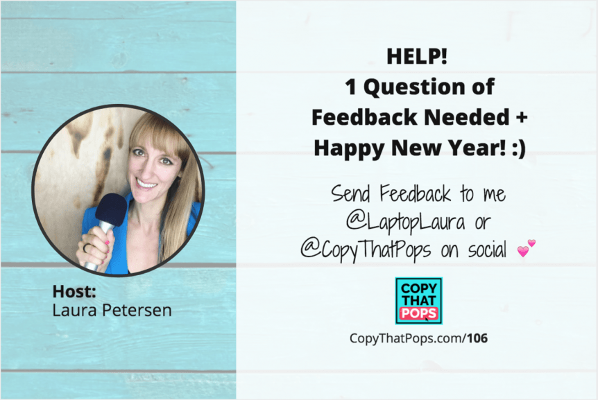 Podcast Episode 106 of Copy That Pops - HELP! 1 Question of Feedback Needed and Happy New Year!.png