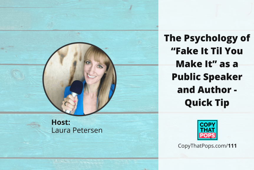 "Copy that Pops Podcast 111: The Psychology of ""Fake It Til You Make It"" as a Public Speaker and Author - Quick Tip"