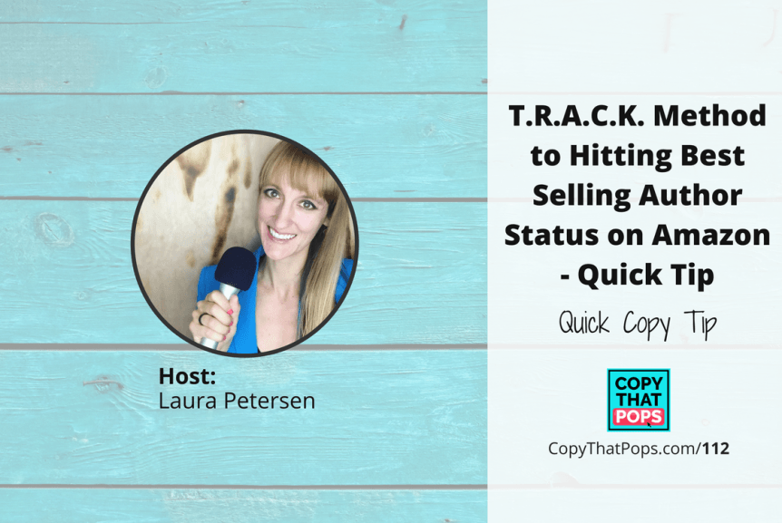 Copy That Pops Podcast 112: T.R.A.C.K. Method to Hitting Best Selling Author Status on Amazon - Quick Tip