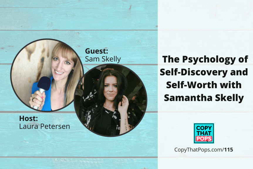 Copy that Pops Podcast 115: The Psychology of Self-Discovery and Self-Worth with Samantha Skelly