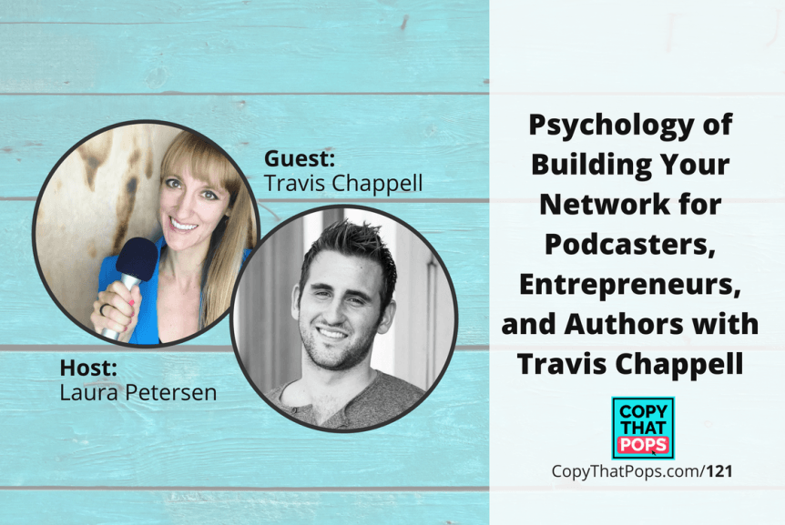 Copy that Pops Podcast 121: Psychology of Building Your Network for Podcasters, Entrepreneurs, and Authors with Travis Chappell