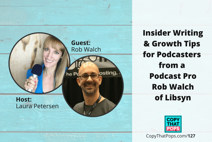 127 Copy That Pops podcast episode with podcasting pro Rob Walch of Libsyn