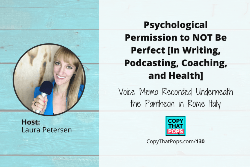 130: Psychological Permission to NOT Be Perfect [In Writing, Podcasting, Coaching, and Health]