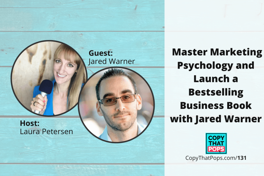 131: Master Marketing Psychology and Launch a Bestselling Business Book with Jared Warner