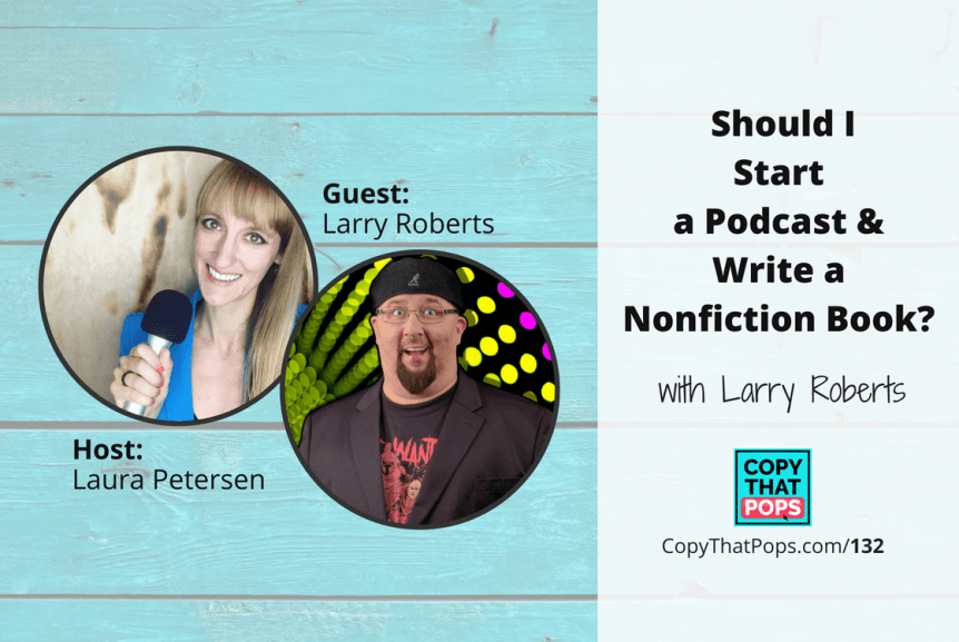 132: Should I Start a Podcast and Write a Nonfiction Book? with Larry Roberts