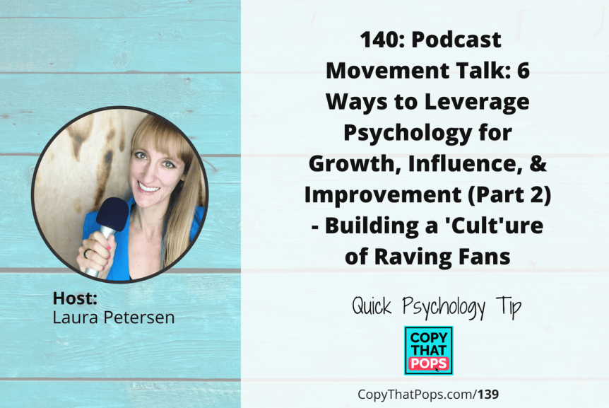 Copy That Pops Podcast 140: Podcast Movement Talk: 6 Ways to Leverage Psychology for Growth, Influence, & Improvement (Part 2) - Building a 'Cult'ure of Raving Fans