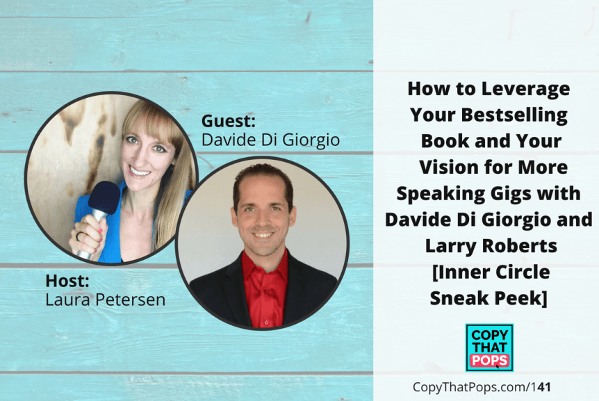 Copy That Pops Podcast 141: How to Leverage Your Bestselling Book and Your Vision for More Speaking Gigs with Davide Di Giorgio and Larry Roberts [Inner Circle Sneak Peek]