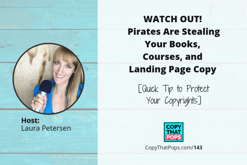 143: WATCH OUT! Pirates Are Stealing Your Books, Courses, and Landing Page Copy [Quick Tip to Protect Your Copyrights]