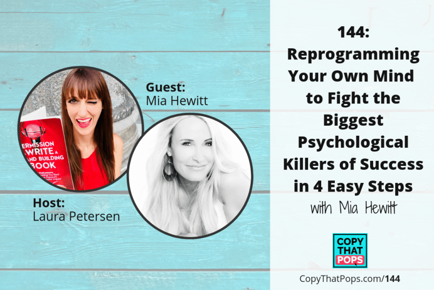 144- Reprogramming Your Own Mind to Fight the Biggest Psychological Killers of Success in 4 Easy Steps with Mia Hewitt