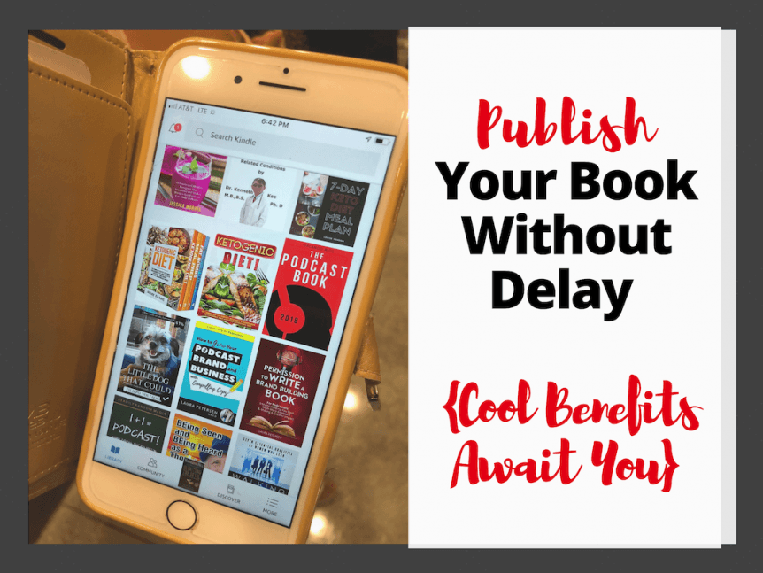 Write and Self Publish Your Book Without Delay {Cool Benefits Await You}