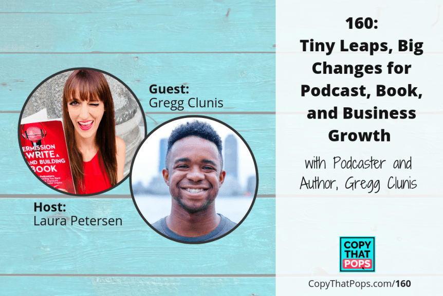 160: Tiny Leaps, Big Changes for Podcast, Book, and Business Growth with Gregg Clunis