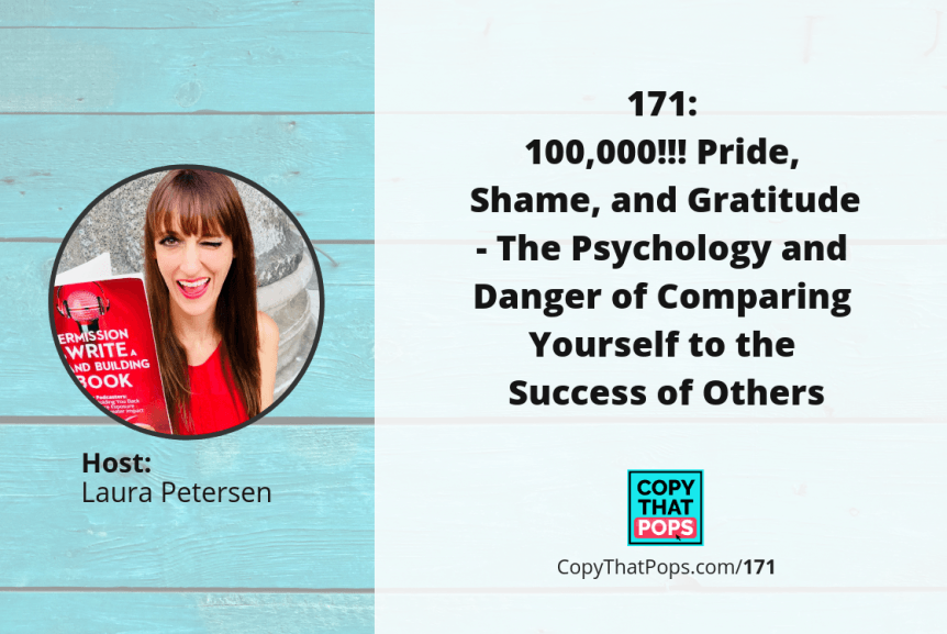 171: 100,000!!! Pride, Shame, and Gratitude - The Psychology and Danger of Comparing Yourself to the Success of Others
