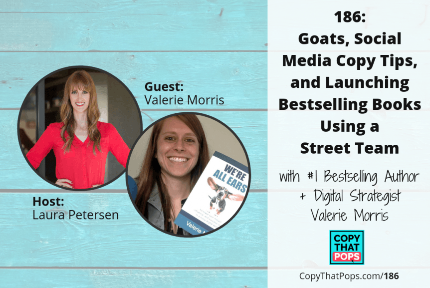 Copy That Pops Episode 186- Goats, Social Media Copy Tips, and Launching Bestselling Books Using a Street Team with New Author Valerie Morris