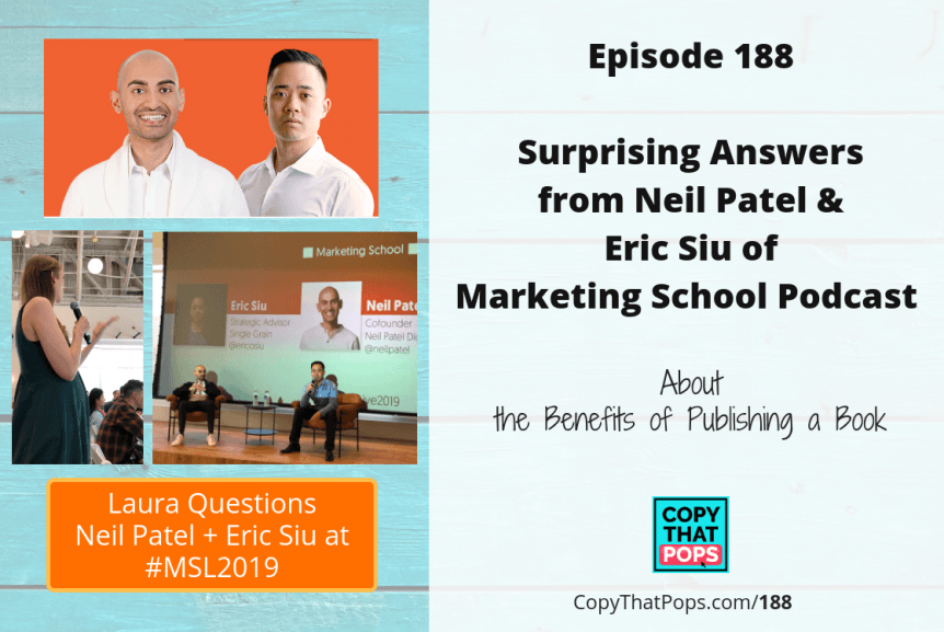 Surprising Answers from Neil Patel and Eric Siu of Marketing School Podcast About the Benefits of Publishing a Book - Featured image for Copy That Pops podcast episodes with Laura Petersen