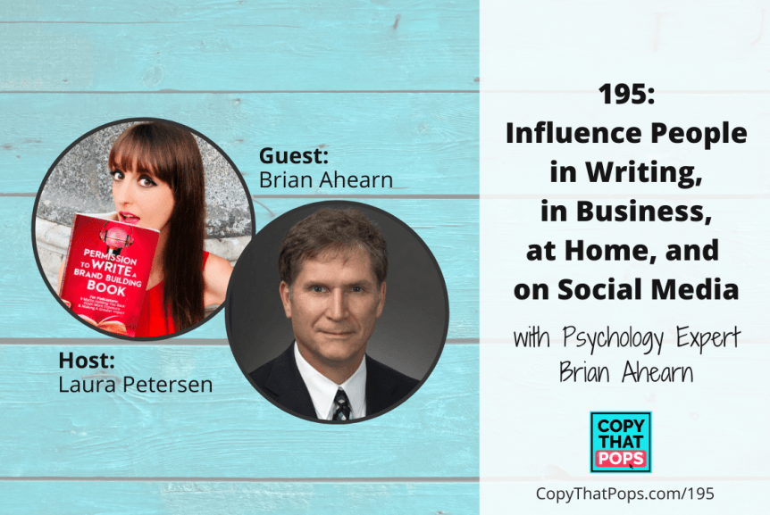 Influence People in Writing, in Business, at Home, and on Social Media with Psychology Expert Brian Ahearn - copy that pops episode 195